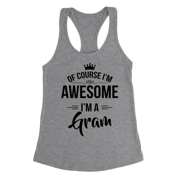 Of course I'm awesome I'm a gram Mother's day gift ideas for her grandparents grandma birthday Ladies Racerback Tank Top