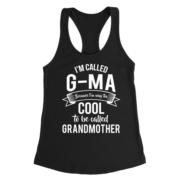 I'm called  g-ma because I'm way too cool to be called grandmother  Mother's day grandma gift  Ladies Racerback Tank Top