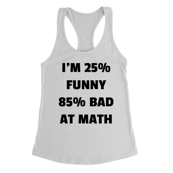 I'm 25% funny 85% bad at math school funny cool trending birthday gift ideas for her for him Ladies Racerback Tank Top