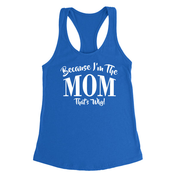 Because I'm the mom that's why funny family grandparents birthday holiday Ladies  Racerback Tank Top