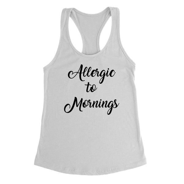 Allergic to mornings, nap time, nap queen, lazy day, napper Ladies Racerback Tank Top