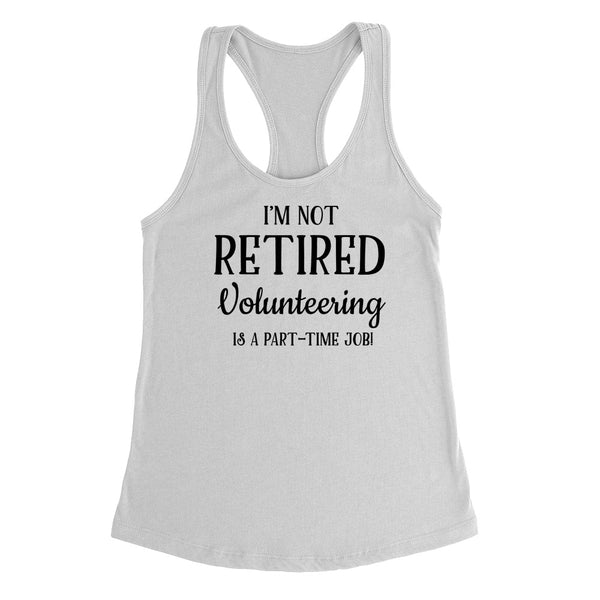I'm not retired volunteering  is  a part time job, retirement Ladies Racerback Tank Top