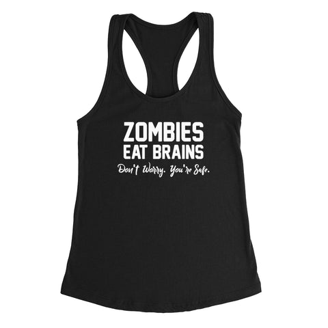 Zombies eat brain don't worry you're safe funny gift ideas  Ladies Racerback Tank Top