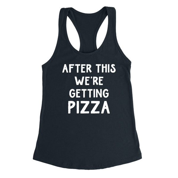 After this we're getting pizza, funny pizza lover gift, food lover, birthday graphic Ladies Racerback Tank Top