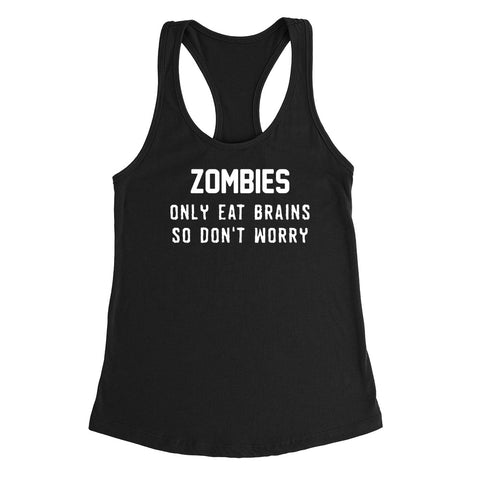 Zombies only eat brains so don't worry Ladies Racerback Tank Top
