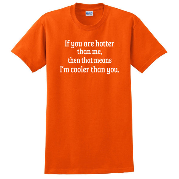 If you are hotter than me, then that means I'm cooler than you funny cool birthday T Shirt