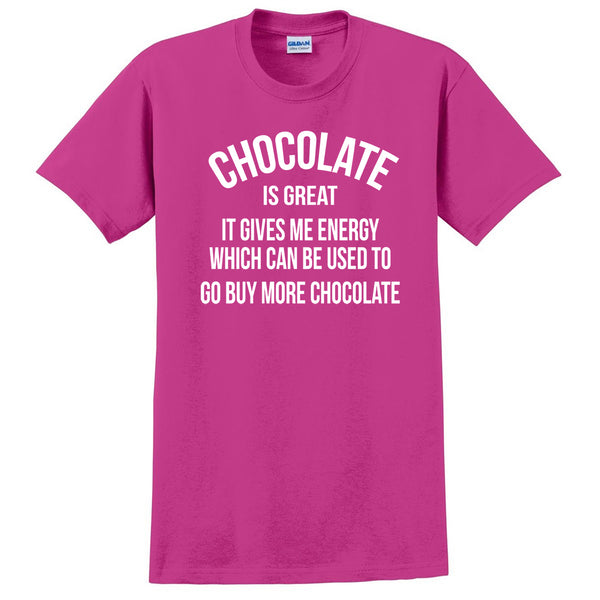 Chocolate is great it gives me energy which can be used to go buy more chocolate funny  T Shirt