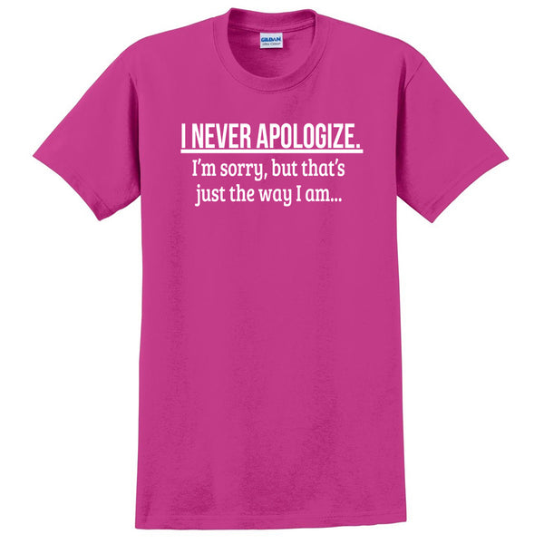 I never apologize I'm sorry, but that's just the way I am trendy funny cute T Shirt