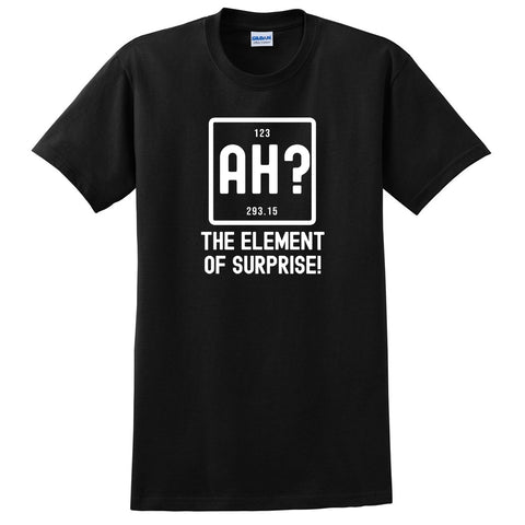 Ah the element of surprise T Shirt