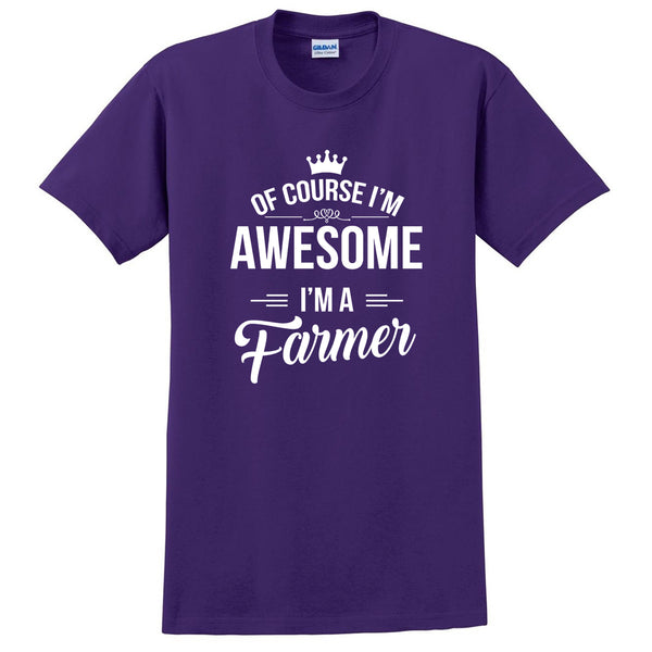 Of course I'm awesome I'm a farmer profession gift for her for him  occupation T Shirt