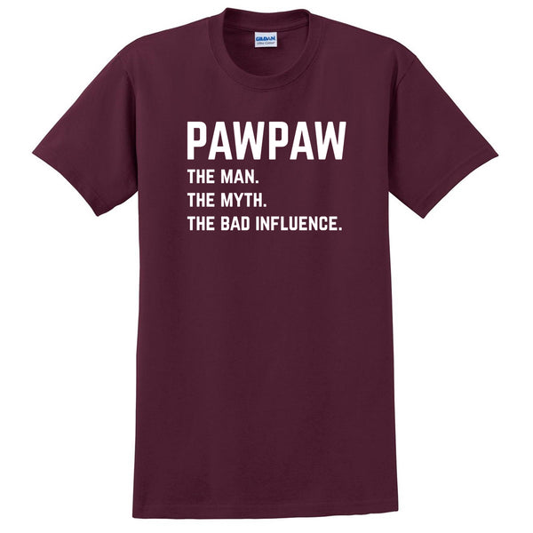 Pawpaw the man the myth the bad influence T Shirt