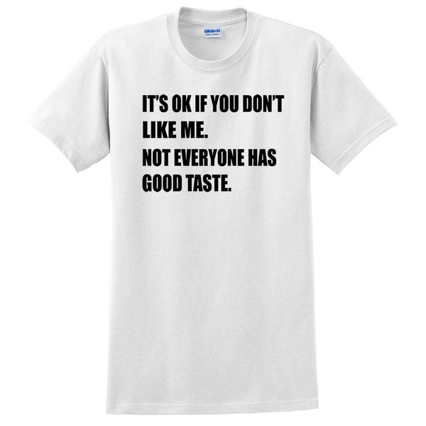 It is ok if you don't like me. Not everyone has good taste funny cool cute trendy  T Shirt