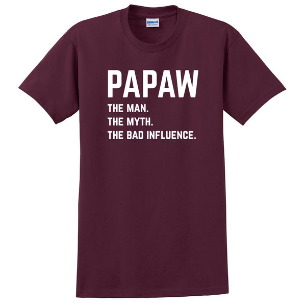 Papaw the man the myth the bad influence T Shirt