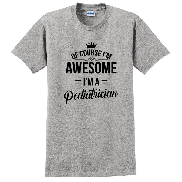 Of course I'm awesome I'm a pediatrician profession gift for her for him occupation T Shirt