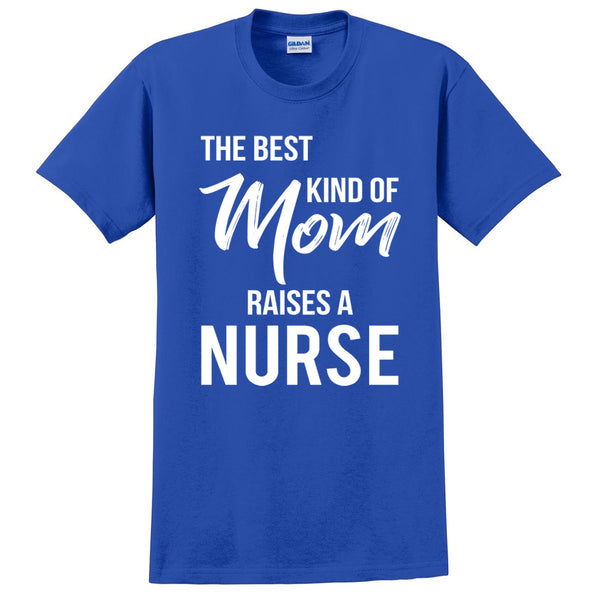 The best kind of mom raises a nurse funny cool nurse gift birthday gift proud mom of a nurse T Shirt