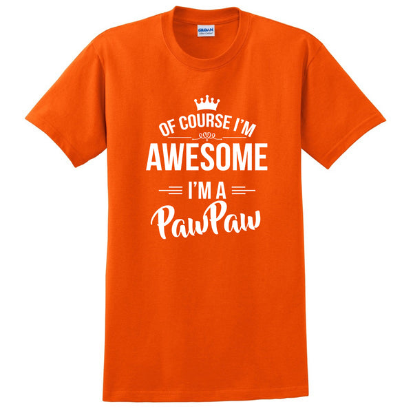 Of course I'm awesome I'm a pawpaw  Father's day gift ideas for him  grandparents grandpa birthday T Shirt