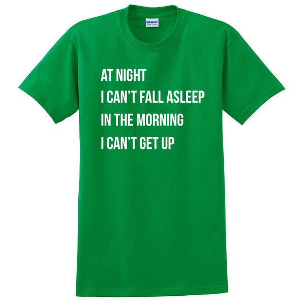 At night I can't fall asleep in the morning I can't get up funny humor for her for him T Shirt