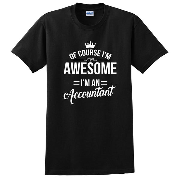 Of course I'm awesome I'm an accountant profession gift for her for him  occupation T Shirt