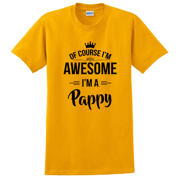 Of course I'm awesome I'm a pappy  Father's day gift ideas for him  grandparents grandpa birthday T Shirt