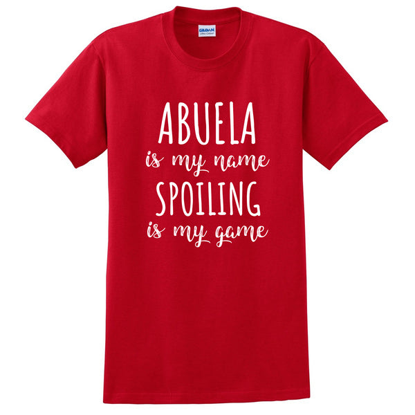 Abuela is my name spoiling is my game Mother's day birthday gift for grandma grandmother T Shirt