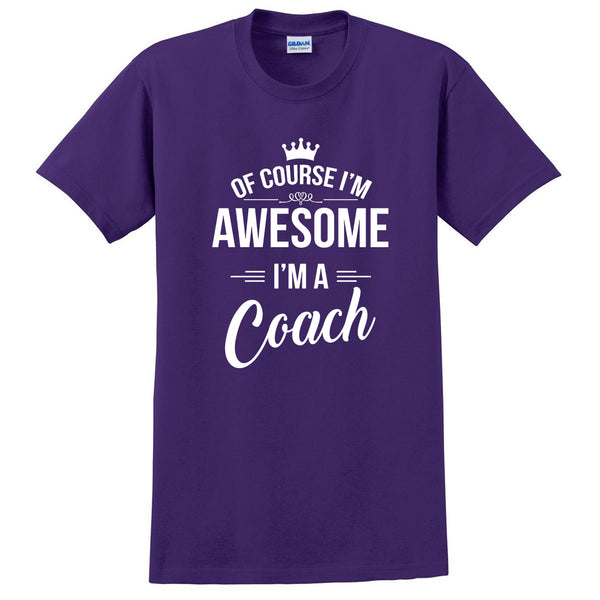 Of course I'm awesome I'm a coach profession gift for her for him  occupation T Shirt