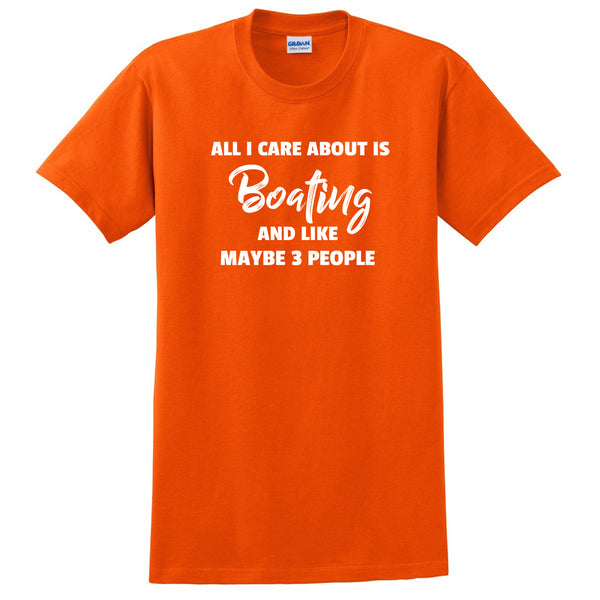 All care about is  boating and like maybe 3 people boat love traveling adventure funny  T Shirt