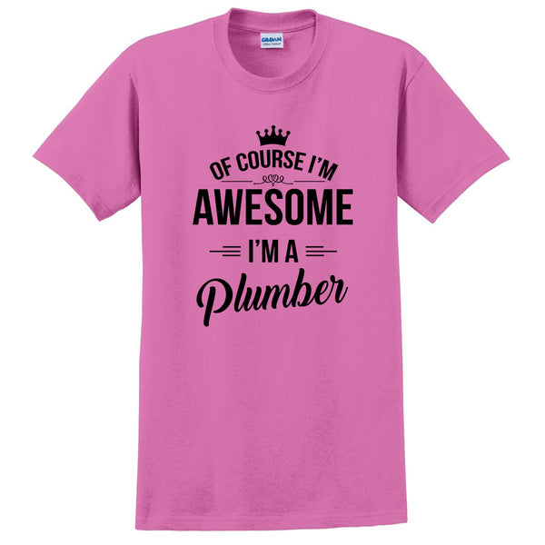 Of course I'm awesome I'm a plumber profession gift for her for him  occupation T Shirt