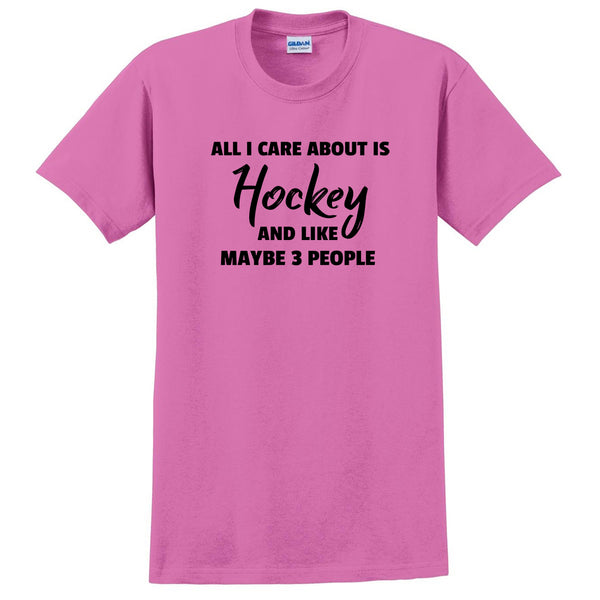 All care about is hockey and like maybe 3 people sport hockey gifts for hockey player T Shirt