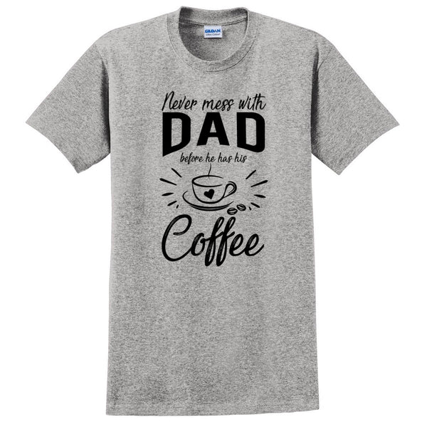 Never mess with dad before he has his coffee t shirt, funny gift ideas, grandparents day, gift for dad, grandpa, grandfather