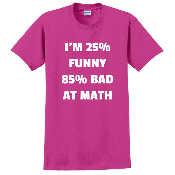 I'm 25% funny 85% bad at math school funny cool trending birthday gift ideas for her for him T Shirt