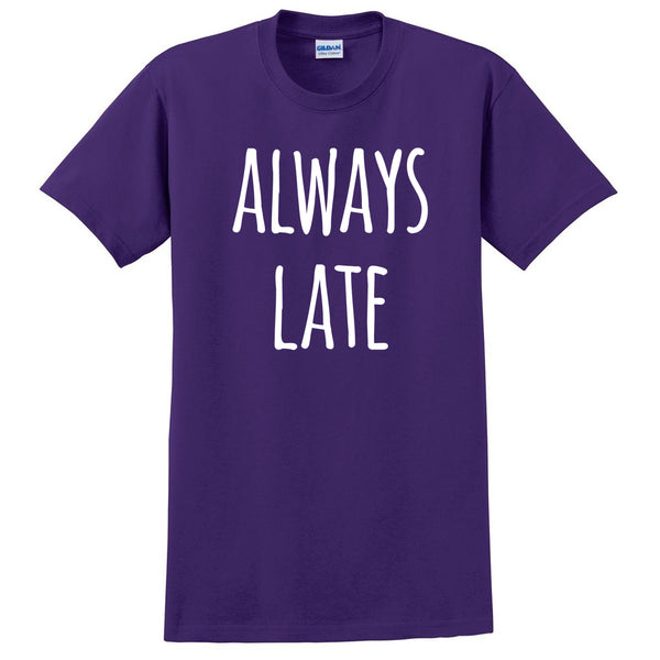 Always late T Shirt