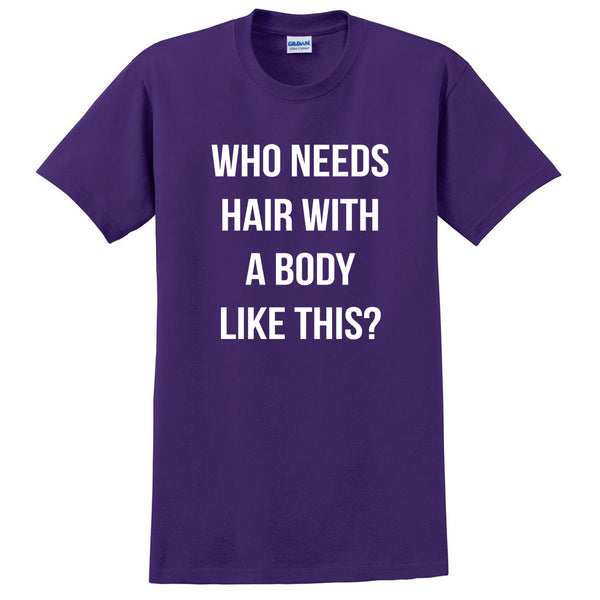 Who needs hair with a body like this funny cool trending birthday gift ideas for her for him T Shirt