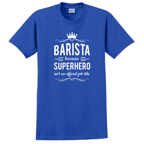 Barista because superhero isn't an official job title T Shirt