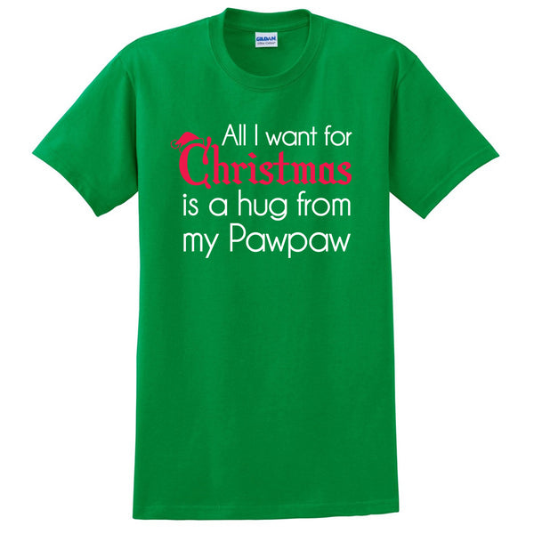 All I want for Christmas is a hug from my pawpaw T Shirt