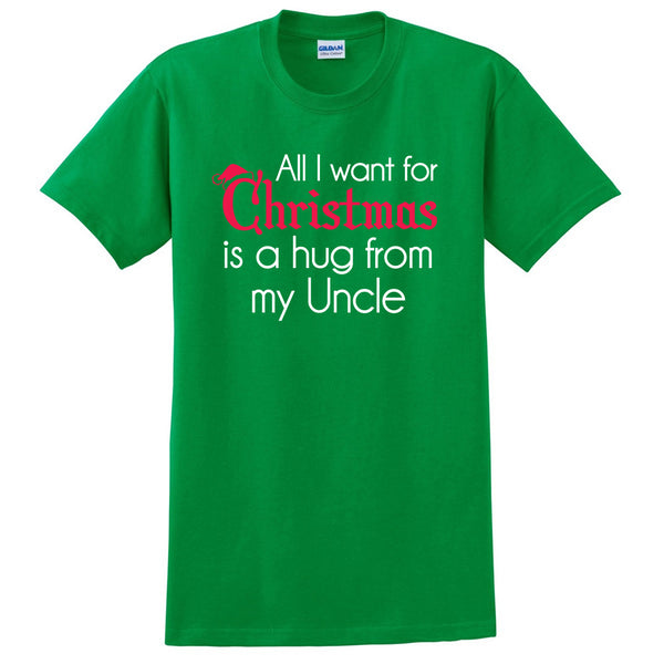 All I want for Christmas is a hug from my uncle T Shirt