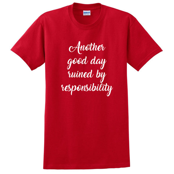 Another good day ruined by responsibility, funny lazy day, introvert, weekend T Shirt