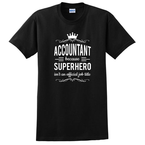 Accountant because superhero isn't an official job title T Shirt