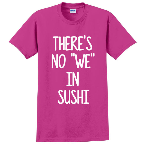 There's no we in suchi all about suchi funny humor suchi saying food lover gift idea T Shirt