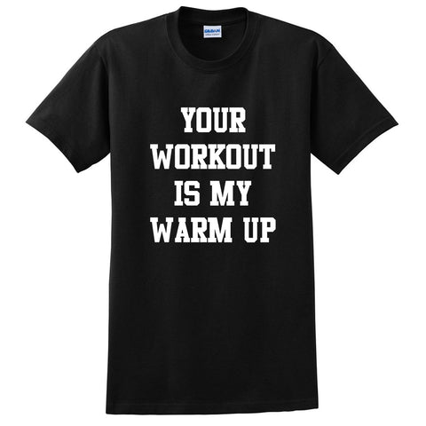 Your workout is my warm up, workout clothing, gym, fitness, yoga T Shirt