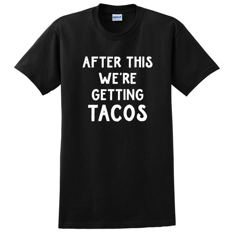 After this we're getting tacos, funny taco lover gift, food lover, birthday graphic T Shirt