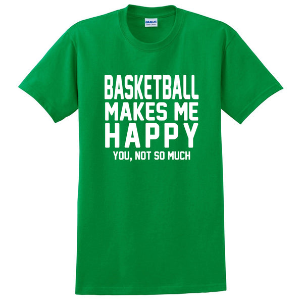 Basketball makes me happy you not so much, funny workout graphic T Shirt
