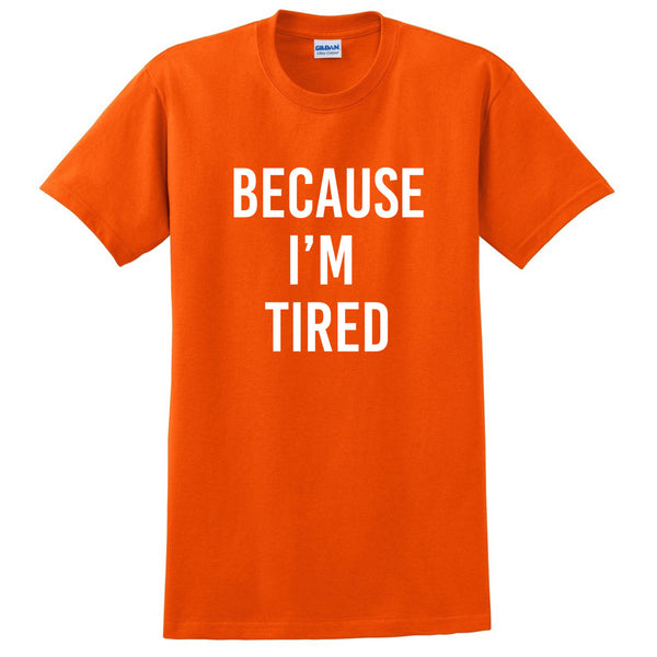 Because I'm tired, funny tired saying, mom life, mommin', funny graphic mom T Shirt
