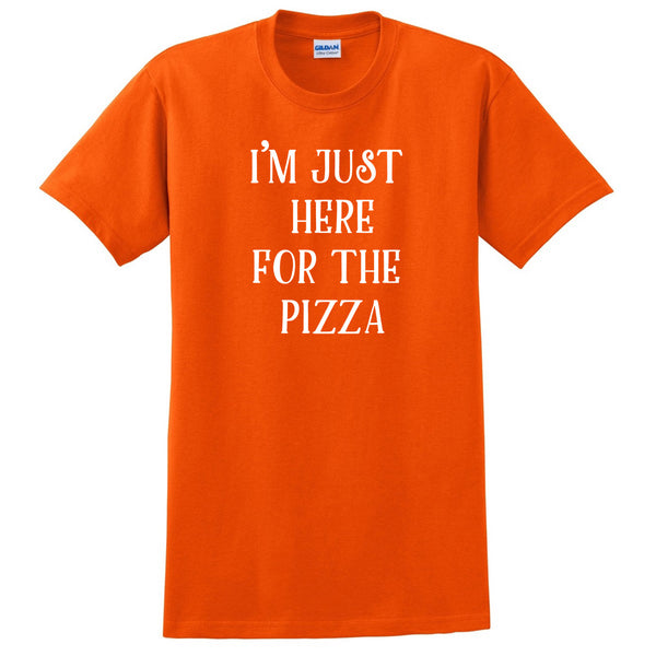 I'm just here for the pizza T Shirt