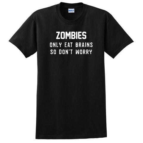 Zombies only eat brains so don't worry T Shirt