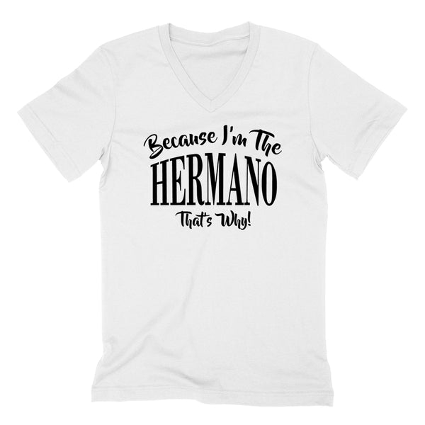 Because I'm the hermano that's why funny family grandparents birthday holiday V Neck T Shirt