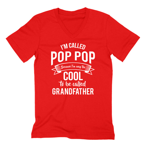 I'm called pop pop  because I'm way too cool to be called grandfather Father's day grandpa gift  V Neck T Shirt