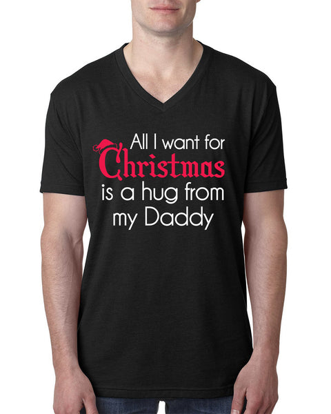 All I want for Christmas is a hug from my daddy V Neck T Shirt