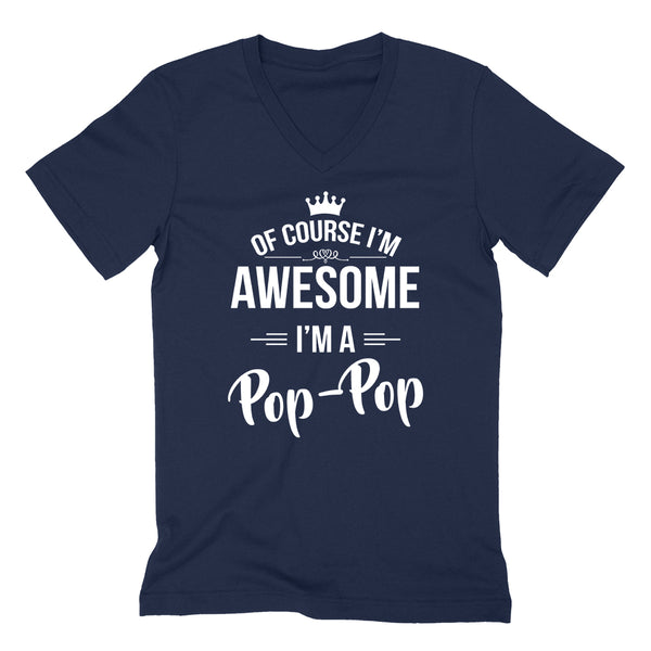 Of course I'm awesome I'm a pop-pop  Father's day gift ideas for him  grandparents grandpa birthday  V Neck T Shirt