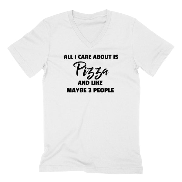 All care about is  pizza and like maybe 3 people pizza food lover funny cool pizza lover  V Neck T Shirt