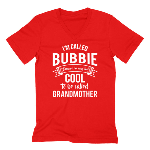I'm called  bubbie because I'm way too cool to be called grandmother  Mother's day grandma gift   V Neck T Shirt